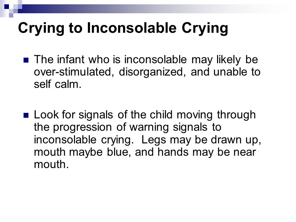 Reading Signals: Crying State Fussing Signals (Baby is stressed/over-stimulated, beyond self calming) Irritability Gaze aversion or gaze locking Finge