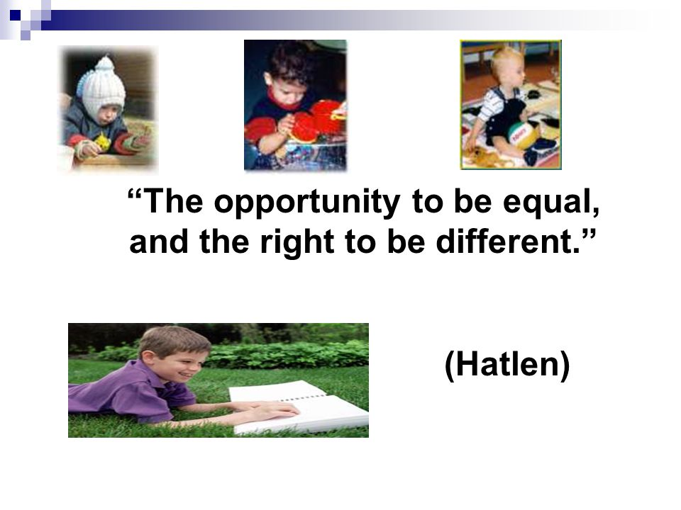 The opportunity to be equal, and the right to be different. (Hatlen)
