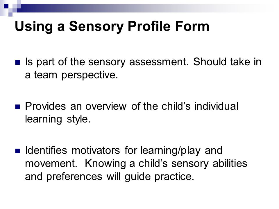 "Completing a Sensory Profile Building a medical history. Learning about sensory support equipment. Identifying key sensory modalities. Identifying ""se"