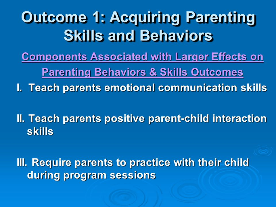 How to Evaluate a Program Two Outcomes Examined (CDC Study) Outcome 1: Acquiring Parenting Skills and Behaviors Outcome 2: Decreases in Children's Externalizing Behaviors
