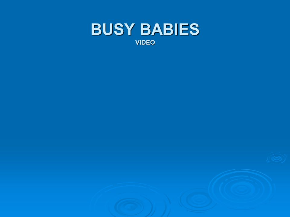 BUSY BABIES VIDEO