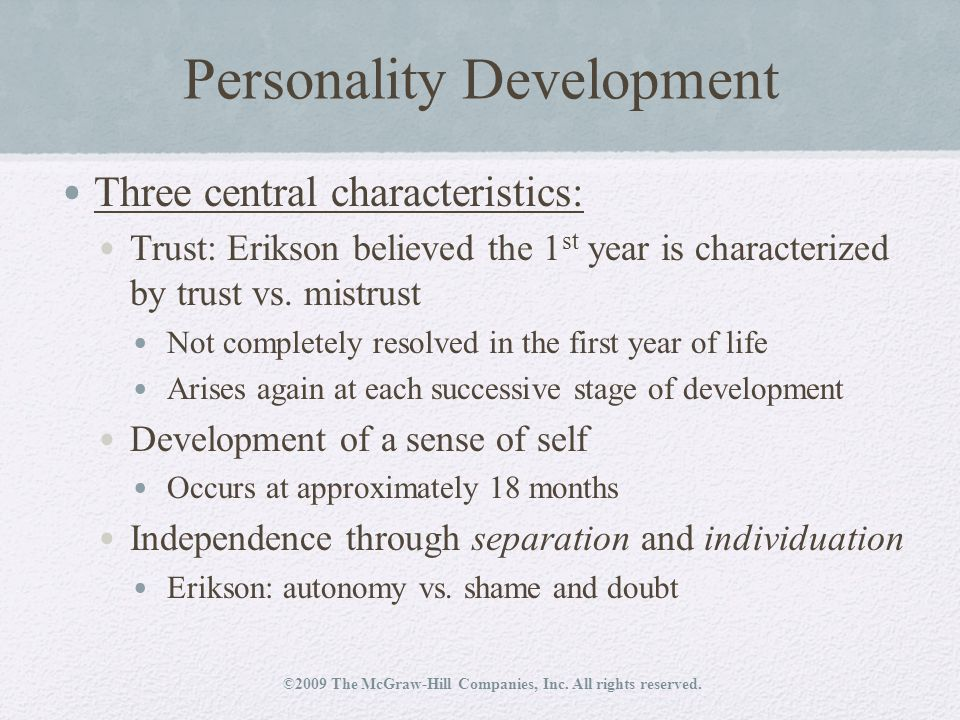 Personality Development Three central characteristics: Trust: Erikson believed the 1 st year is characterized by trust vs.