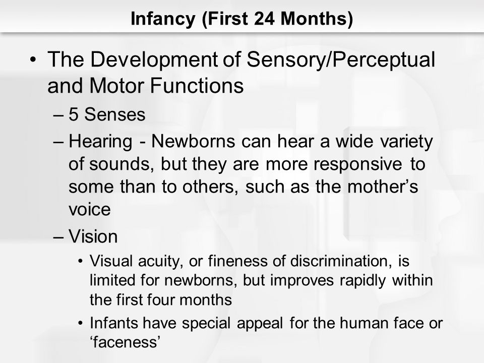 Infancy (First 24 Months) The Development of Attachment (cont.) –Separation anxiety occurs at about 9 months, and is when infants give another indication of the intensity of their attachment to their parents by expressing rage and despair when their parents leave