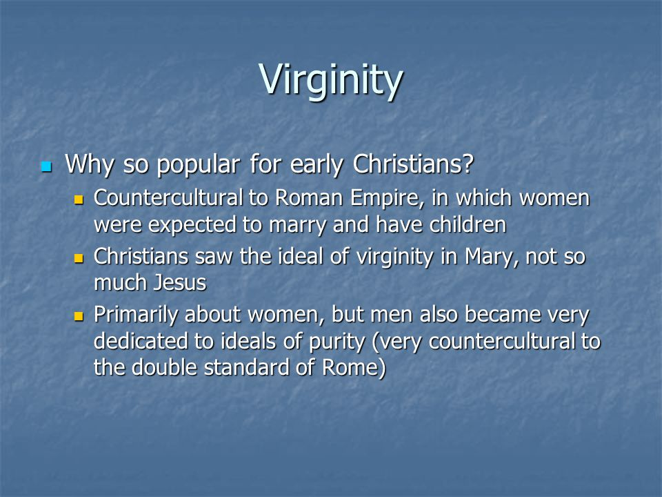 Virginity Why so popular for early Christians. Why so popular for early Christians.