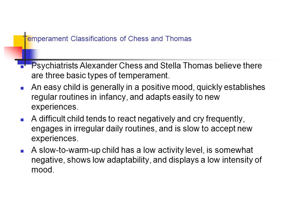 Temperament Classifications of Chess and Thomas Psychiatrists Alexander Chess and Stella Thomas believe there are three basic types of temperament. An
