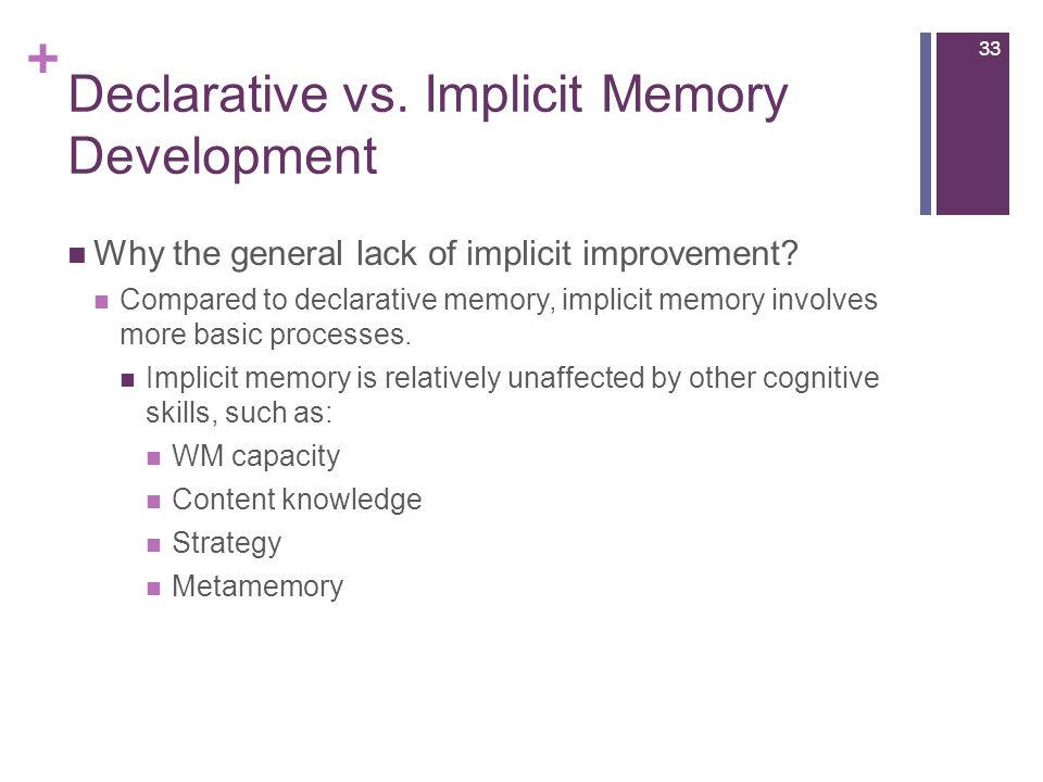 + Declarative vs. Implicit Memory Development Why the general lack of implicit improvement.