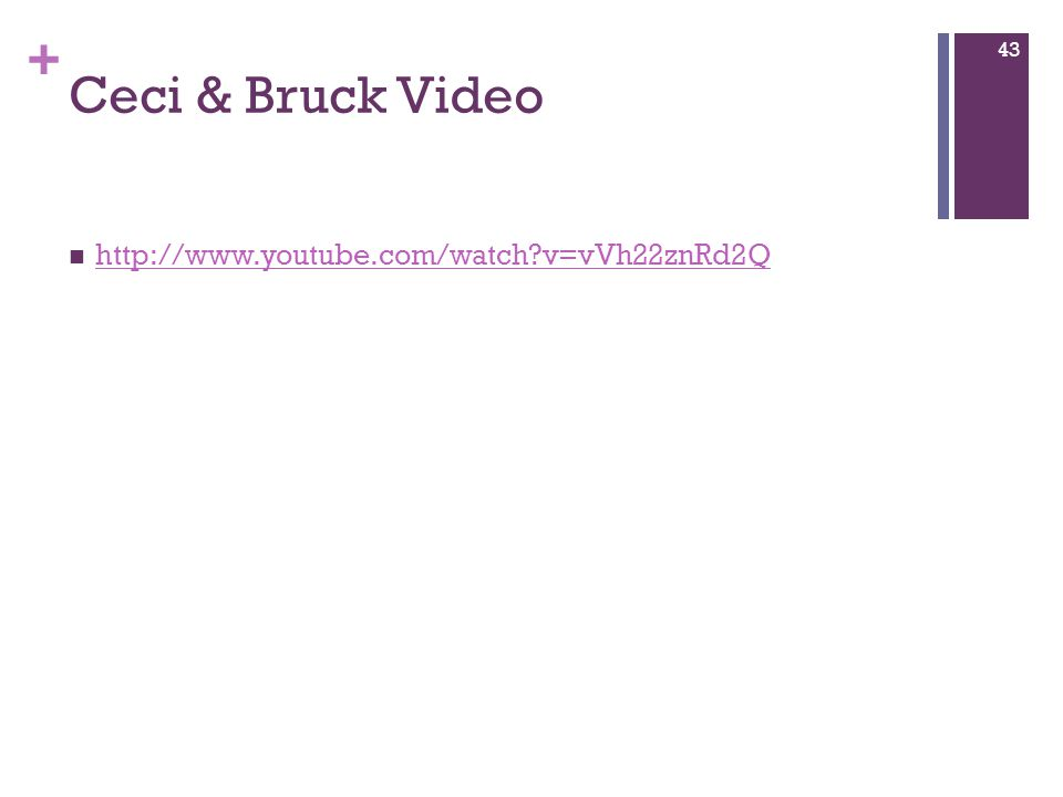 + Ceci & Bruck Video http://www.youtube.com/watch v=vVh22znRd2Q 43
