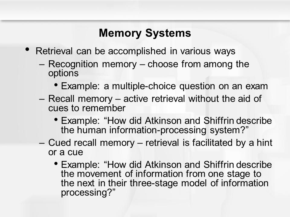 The Child – Explaining Memory Development Four major hypotheses improvements in learning and memory during childhood –Changes in basic capacities Neural advances in the brain permit more working memory space and faster processing of information –Changes in memory strategies Older children use effective strategies for storing and retrieving information –Increased knowledge about memory Older children know more about their memory –Increased knowledge about the world Material to be learned is more familiar and familiar material is easier to learn