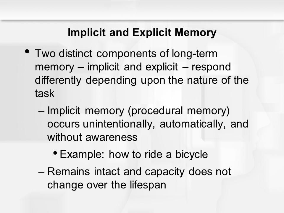 The Child – Explaining Memory Development Across childhood and into adolescence, there are improvements in short-term or working memory –There are not improvements in the basic capacities of long-term memory or the sensory register –Improvements in the capacity of short-term memory between ages 6-7 and ages 12-13 Corresponds to maturation of the hippocampus and other parts of the brain involved in consolidation of memory