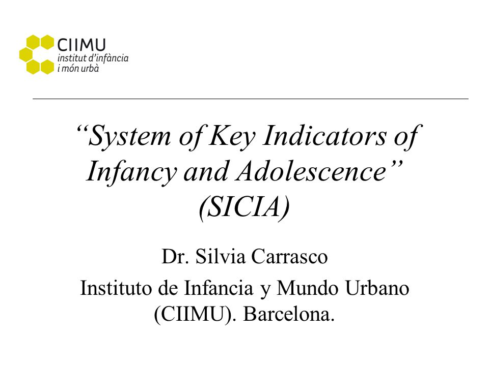 System of Key Indicators of Infancy and Adolescence (SICIA) Dr.