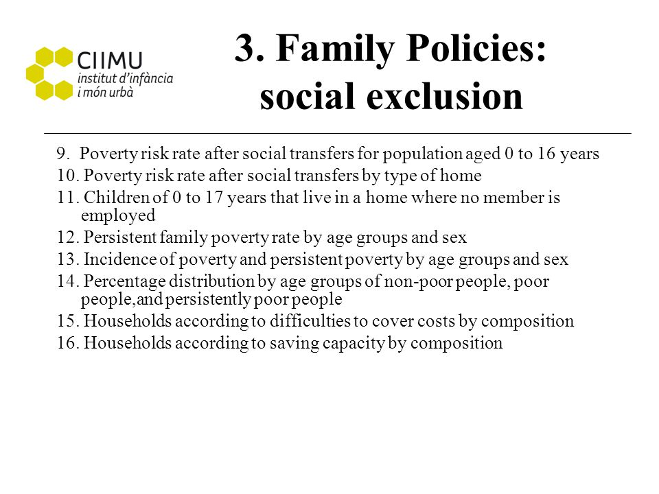 3. Family Policies: social exclusion 9. Poverty risk rate after social transfers for population aged 0 to 16 years 10. Poverty risk rate after social