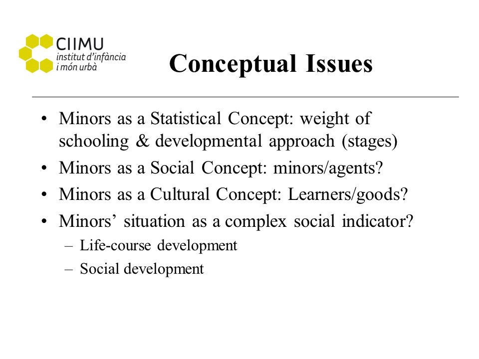 Conceptual Issues Minors as a Statistical Concept: weight of schooling & developmental approach (stages) Minors as a Social Concept: minors/agents? Mi