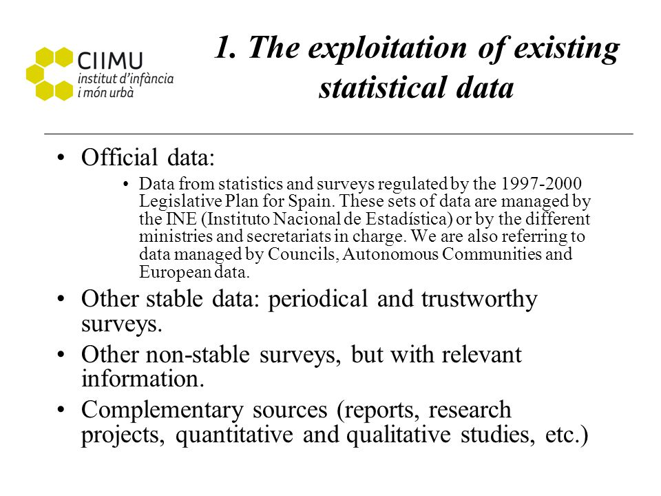 1. The exploitation of existing statistical data Official data: Data from statistics and surveys regulated by the 1997-2000 Legislative Plan for Spain