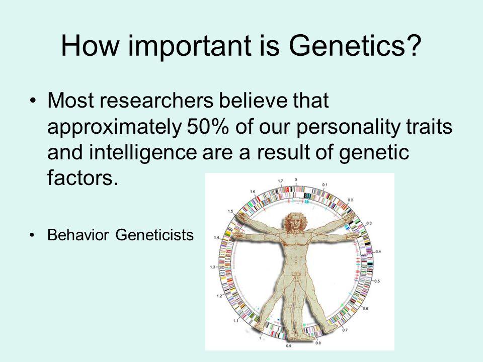How important is Genetics.