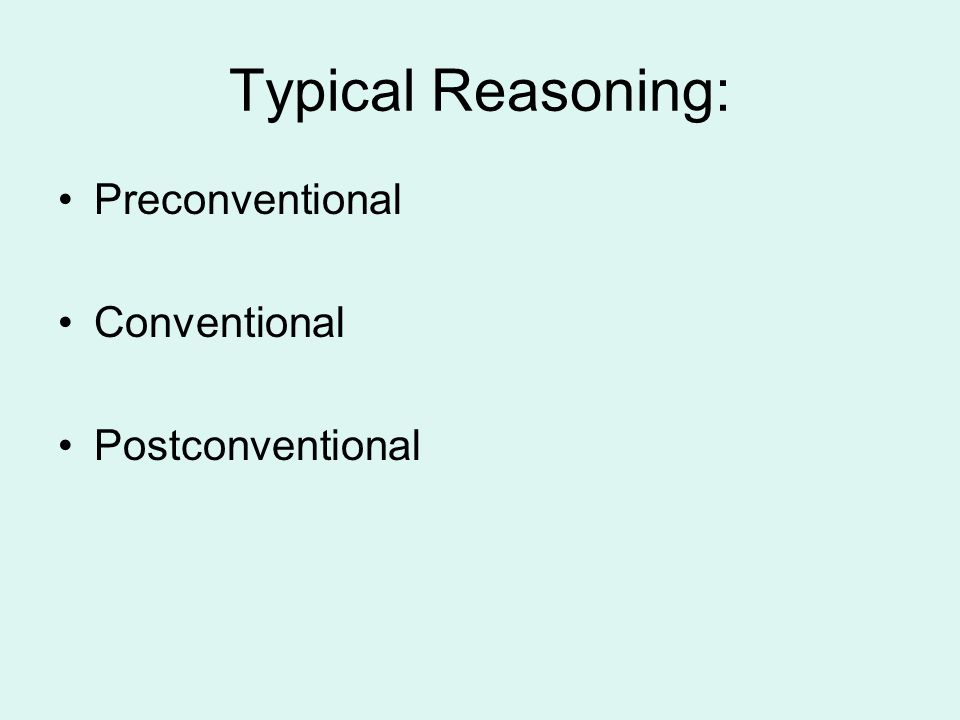 Typical Reasoning: Preconventional Conventional Postconventional