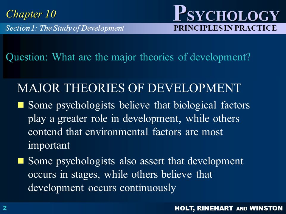 HOLT, RINEHART AND WINSTON P SYCHOLOGY PRINCIPLES IN PRACTICE 2 Chapter 10 Question: What are the major theories of development? MAJOR THEORIES OF DEV