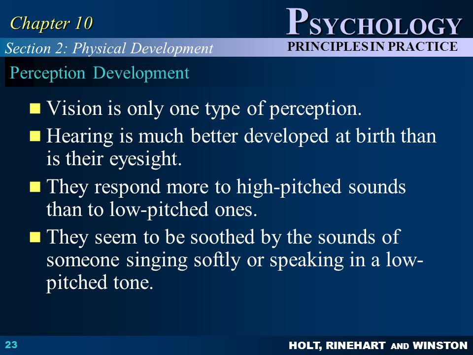 HOLT, RINEHART AND WINSTON P SYCHOLOGY PRINCIPLES IN PRACTICE 23 Chapter 10 Perception Development Vision is only one type of perception. Hearing is m