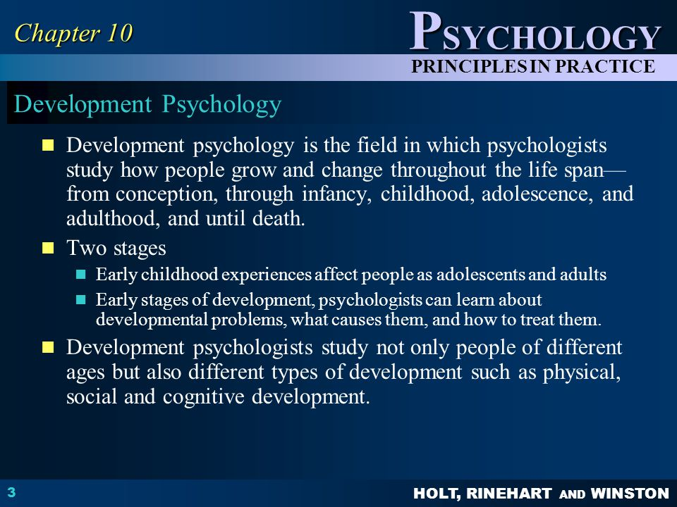 HOLT, RINEHART AND WINSTON P SYCHOLOGY PRINCIPLES IN PRACTICE 3 Chapter 10 Development Psychology Development psychology is the field in which psychol