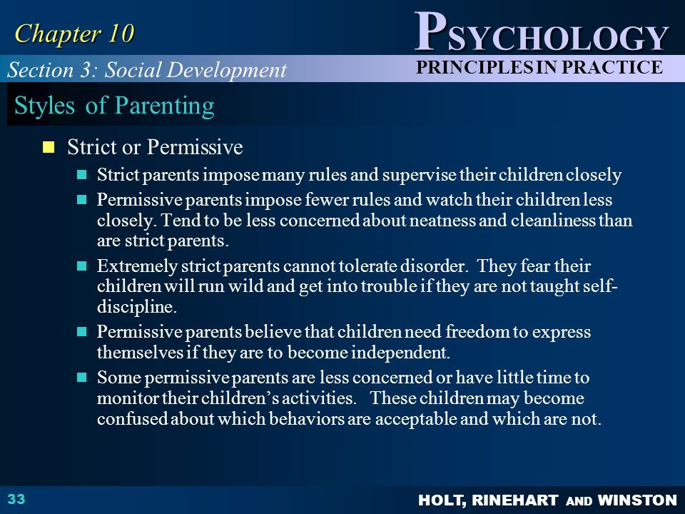 HOLT, RINEHART AND WINSTON P SYCHOLOGY PRINCIPLES IN PRACTICE 33 Chapter 10 Styles of Parenting Strict or Permissive Strict parents impose many rules