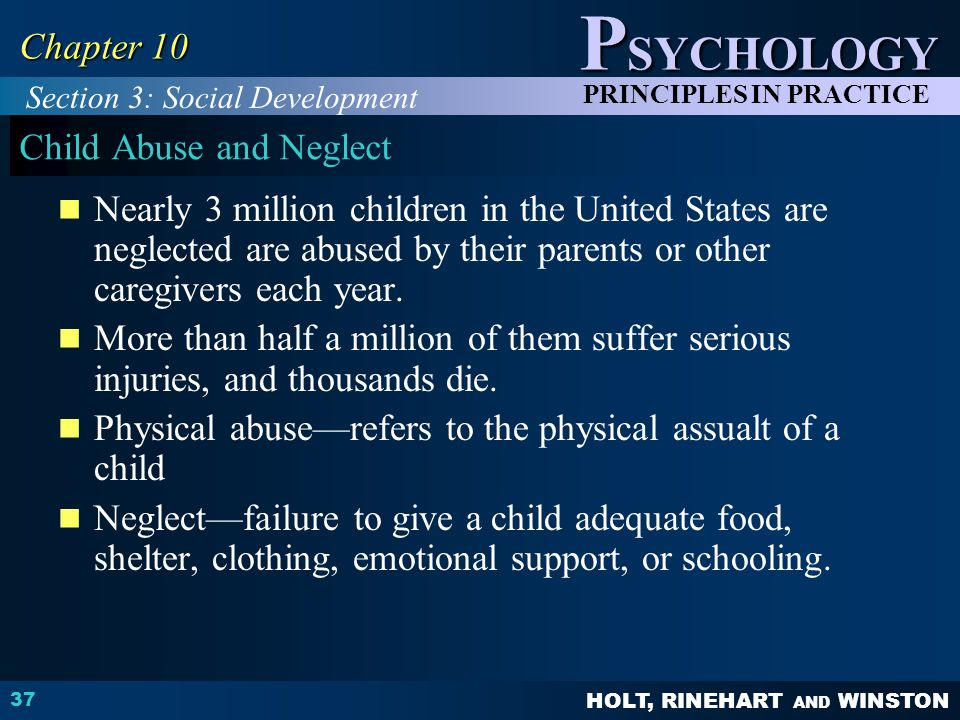 HOLT, RINEHART AND WINSTON P SYCHOLOGY PRINCIPLES IN PRACTICE 37 Chapter 10 Child Abuse and Neglect Nearly 3 million children in the United States are