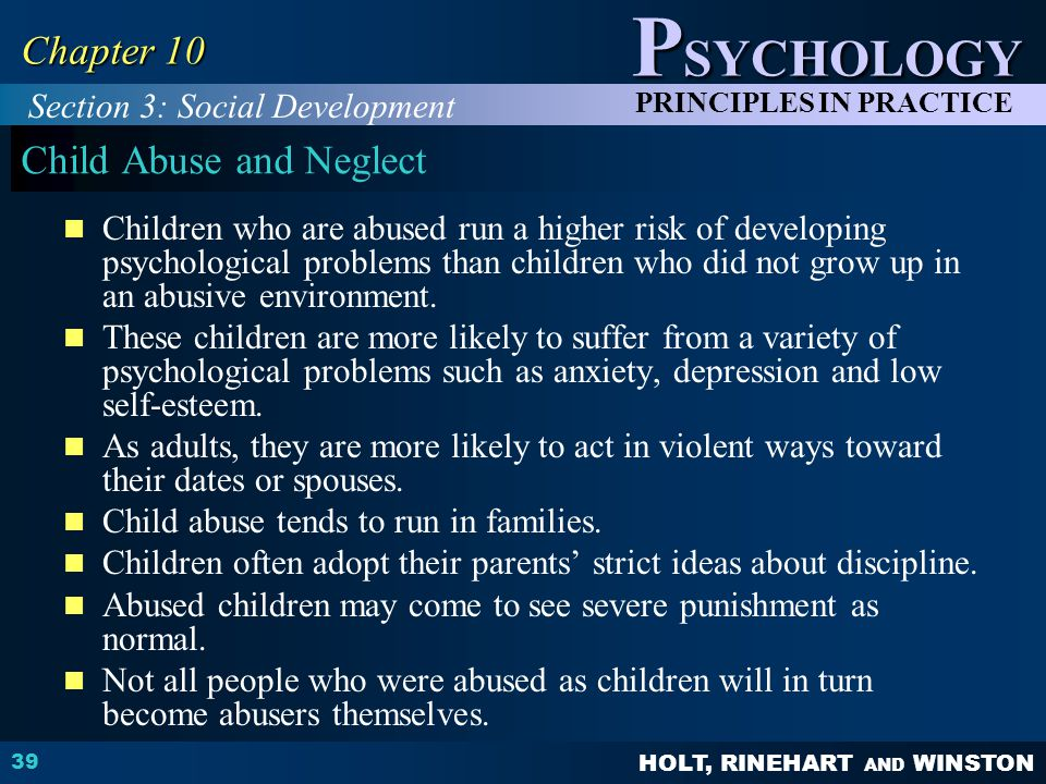 HOLT, RINEHART AND WINSTON P SYCHOLOGY PRINCIPLES IN PRACTICE 39 Chapter 10 Child Abuse and Neglect Children who are abused run a higher risk of devel