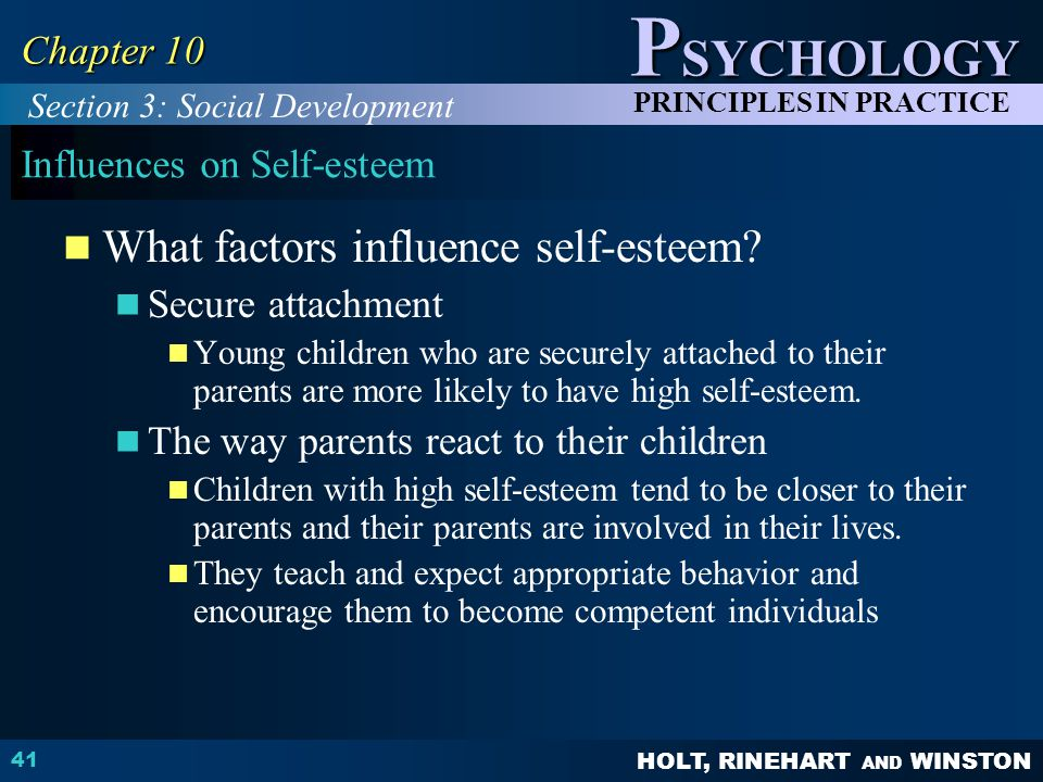 HOLT, RINEHART AND WINSTON P SYCHOLOGY PRINCIPLES IN PRACTICE 41 Chapter 10 Influences on Self-esteem What factors influence self-esteem? Secure attac