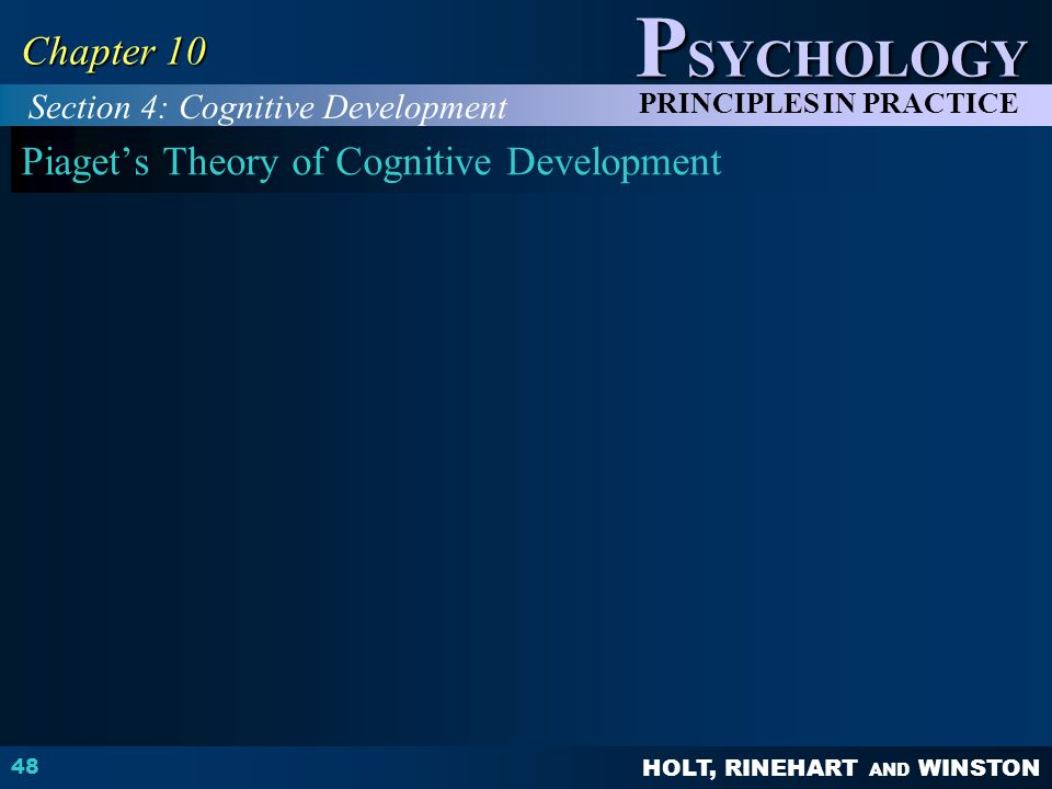HOLT, RINEHART AND WINSTON P SYCHOLOGY PRINCIPLES IN PRACTICE 48 Chapter 10 Piaget's Theory of Cognitive Development Section 4: Cognitive Development