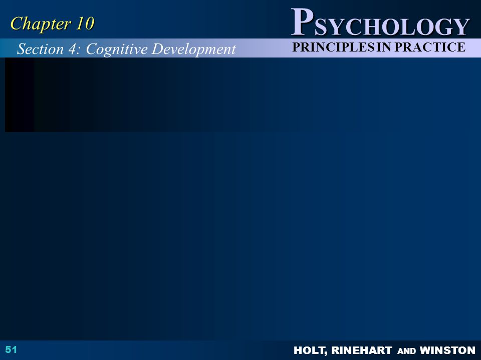HOLT, RINEHART AND WINSTON P SYCHOLOGY PRINCIPLES IN PRACTICE 51 Chapter 10 Section 4: Cognitive Development