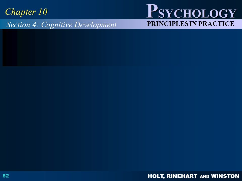 HOLT, RINEHART AND WINSTON P SYCHOLOGY PRINCIPLES IN PRACTICE 52 Chapter 10 Section 4: Cognitive Development