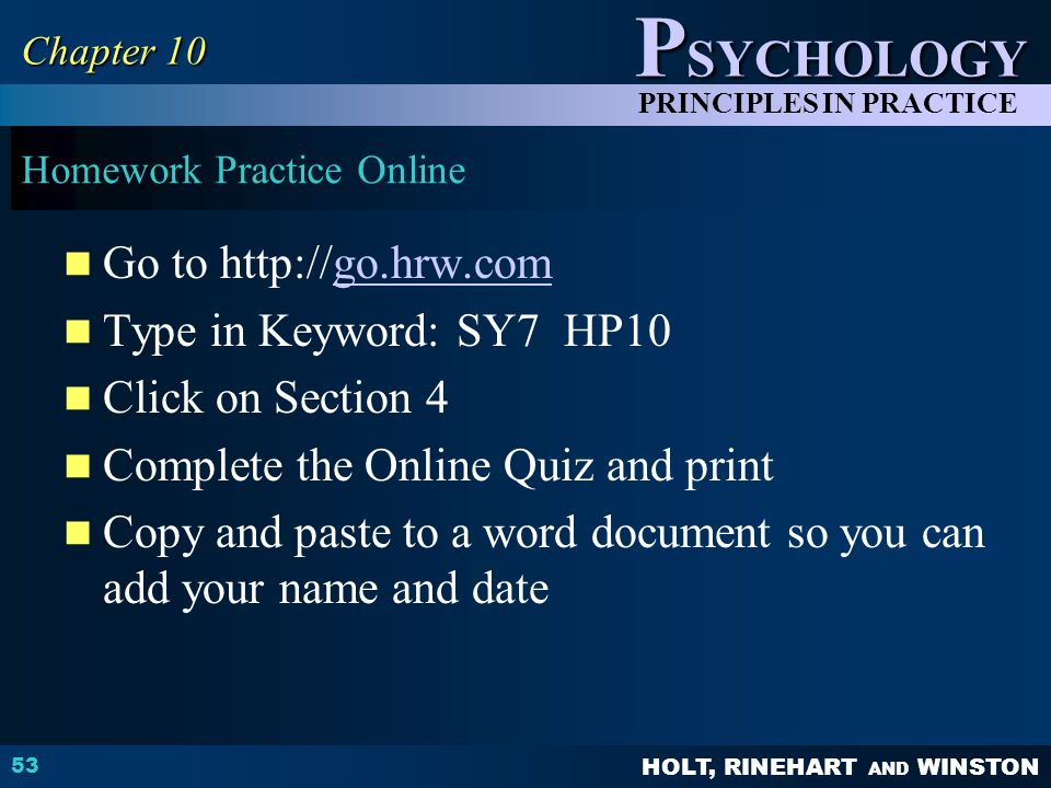 HOLT, RINEHART AND WINSTON P SYCHOLOGY PRINCIPLES IN PRACTICE 53 Chapter 10 Homework Practice Online Go to http://go.hrw.comgo.hrw.com Type in Keyword