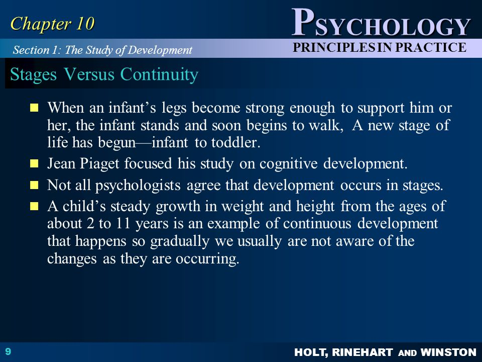 HOLT, RINEHART AND WINSTON P SYCHOLOGY PRINCIPLES IN PRACTICE 9 Chapter 10 Stages Versus Continuity When an infant's legs become strong enough to supp