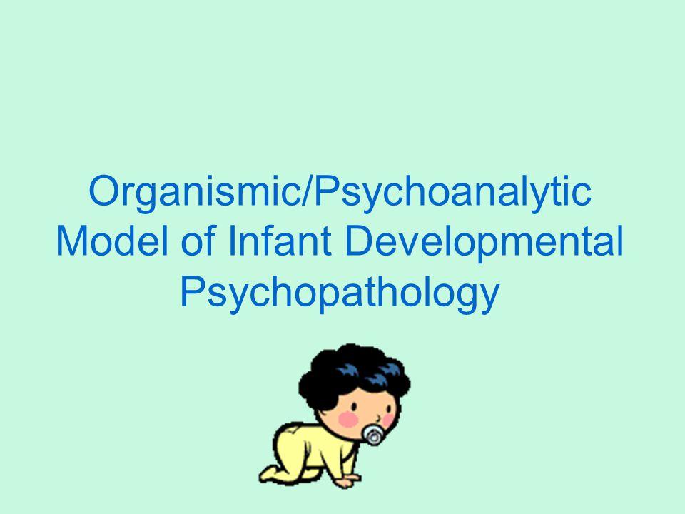 Organismic/Psychoanalytic Model of Infant Developmental Psychopathology