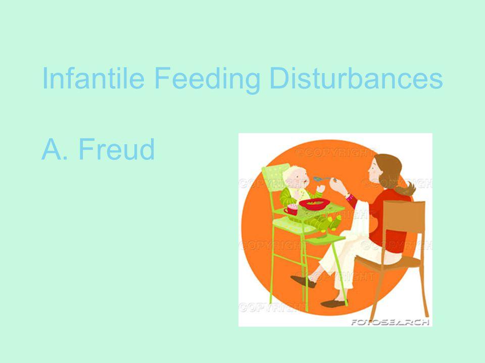 Infantile Feeding Disturbances A. Freud