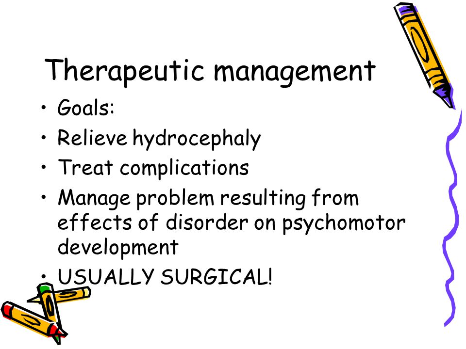 Therapeutic management Goals: Relieve hydrocephaly Treat complications Manage problem resulting from effects of disorder on psychomotor development US
