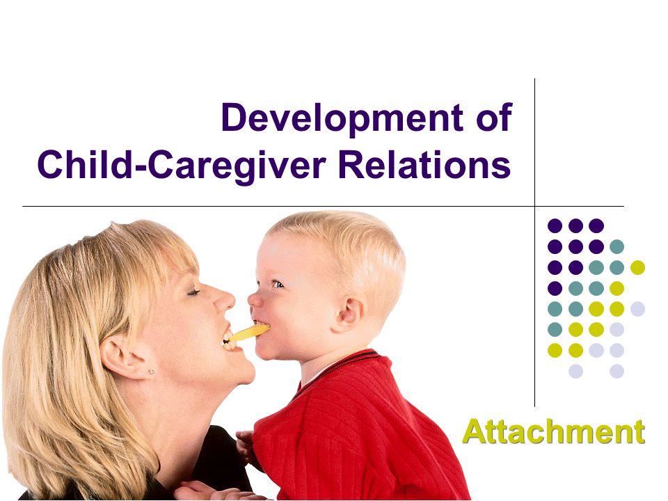 Development of Child-Caregiver Relations Attachment