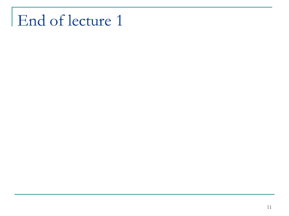 11 End of lecture 1