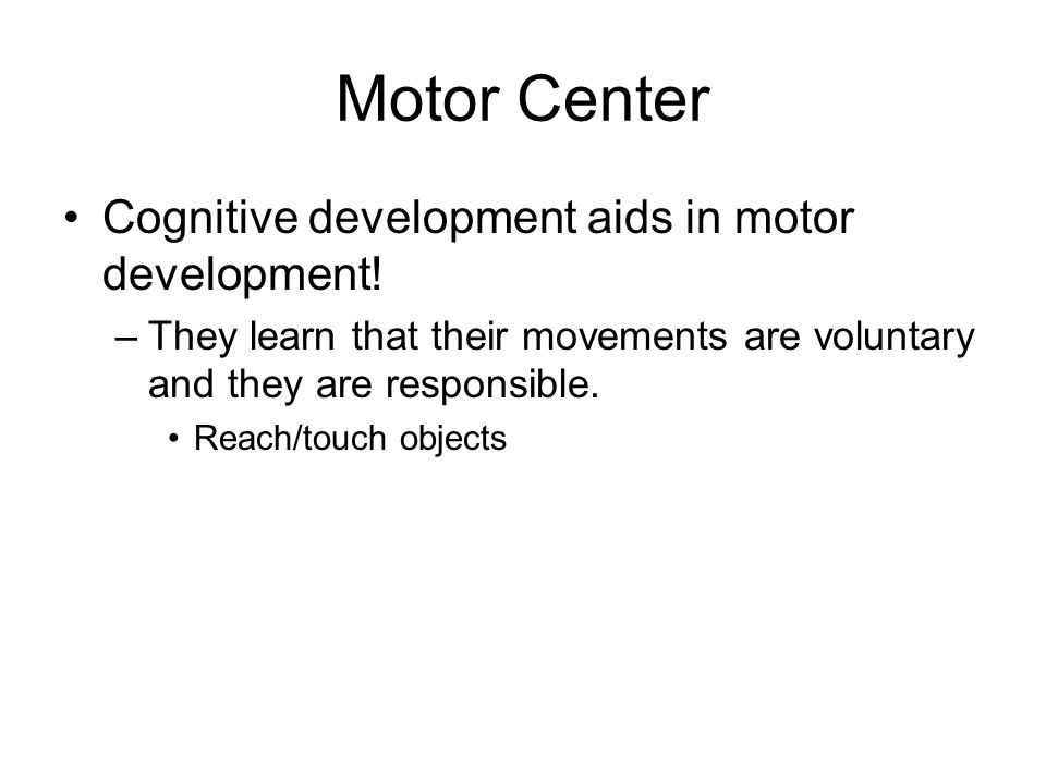 Motor Center Cognitive development aids in motor development.