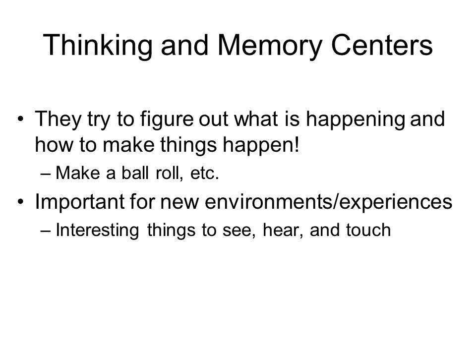 Thinking and Memory Centers They try to figure out what is happening and how to make things happen.