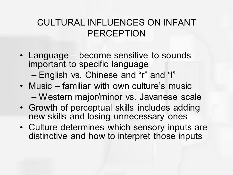 """CULTURAL INFLUENCES ON INFANT PERCEPTION Language – become sensitive to sounds important to specific language –English vs. Chinese and """"r"""" and """"l"""" Mus"""