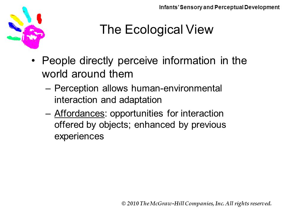 © 2010 The McGraw-Hill Companies, Inc. All rights reserved. The Ecological View People directly perceive information in the world around them –Percept