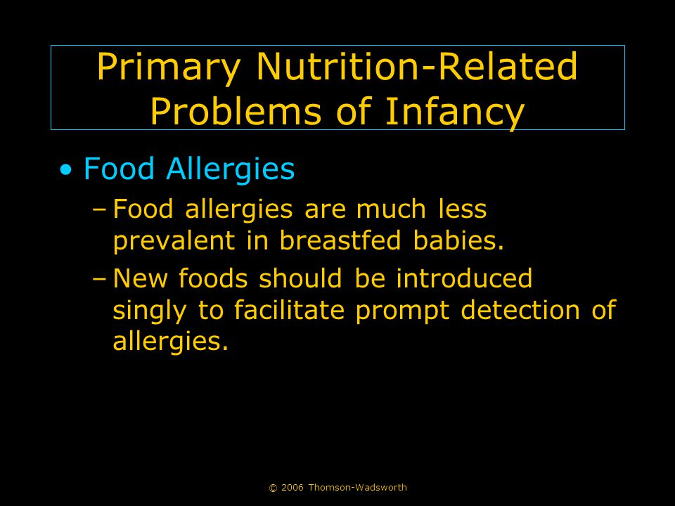 © 2006 Thomson-Wadsworth Primary Nutrition-Related Problems of Infancy Food Allergies –Food allergies are much less prevalent in breastfed babies.