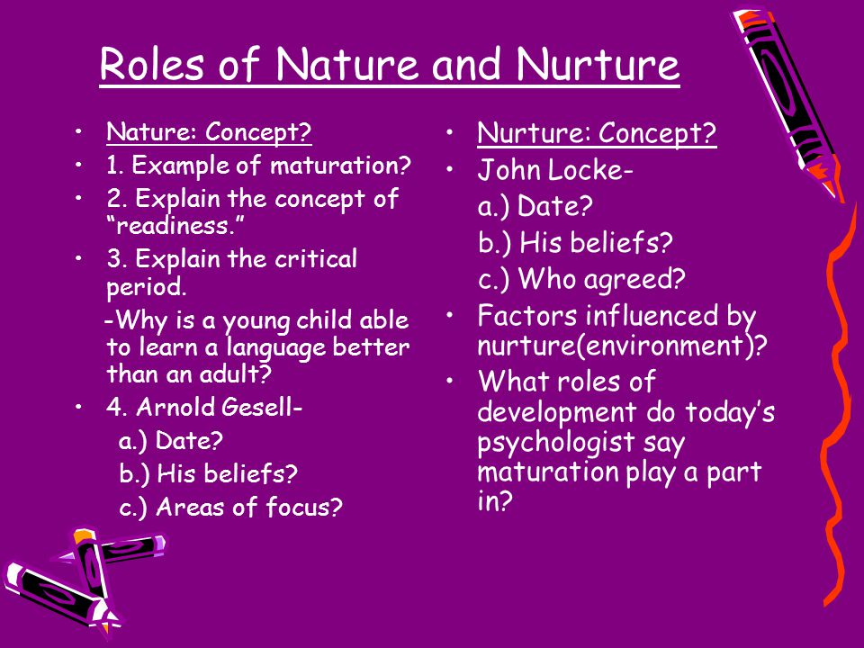 Roles of Nature and Nurture Nature: Concept. 1. Example of maturation.