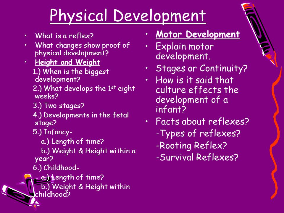 Physical Development What is a reflex. What changes show proof of physical development.