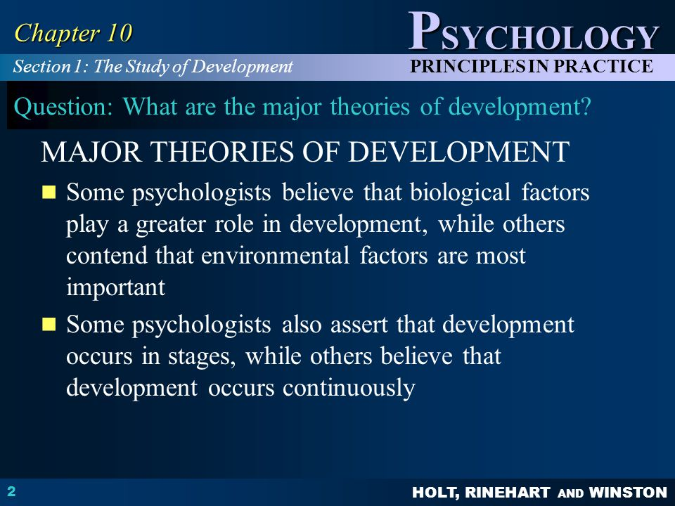 HOLT, RINEHART AND WINSTON P SYCHOLOGY PRINCIPLES IN PRACTICE 2 Chapter 10 Question: What are the major theories of development.