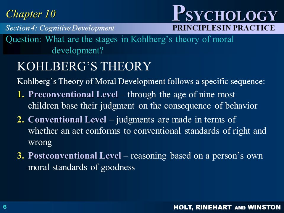 HOLT, RINEHART AND WINSTON P SYCHOLOGY PRINCIPLES IN PRACTICE 6 Chapter 10 Question: What are the stages in Kohlberg's theory of moral development? KO