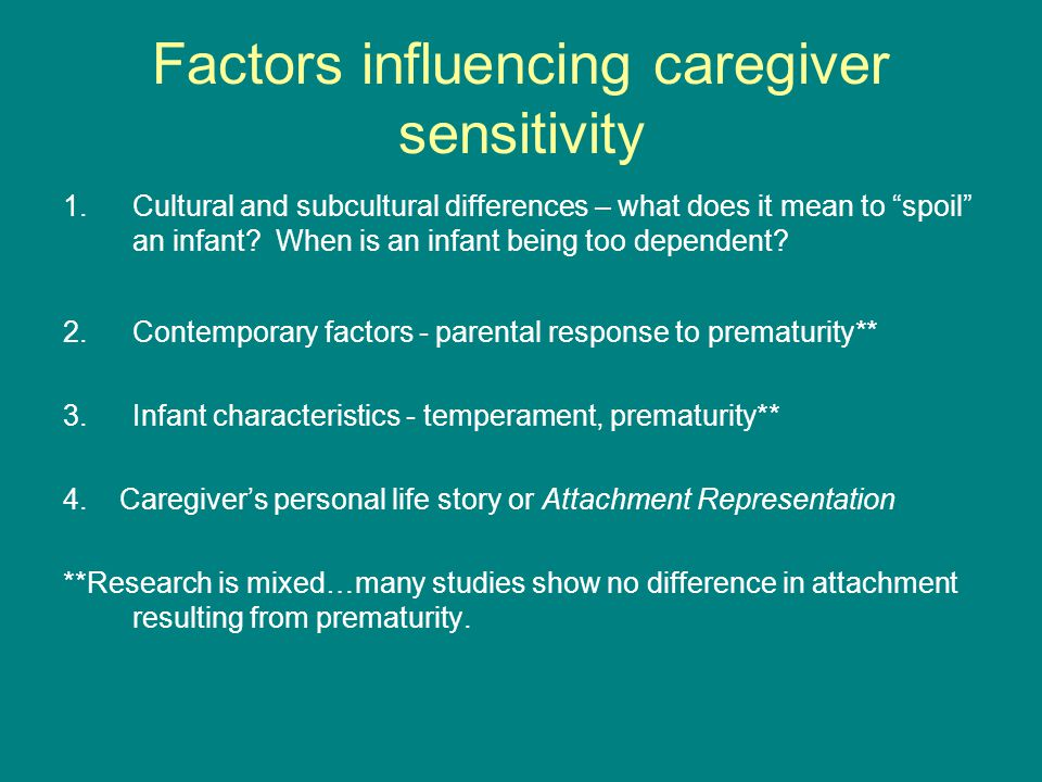 "Factors influencing caregiver sensitivity 1.Cultural and subcultural differences – what does it mean to ""spoil"" an infant? When is an infant being too"
