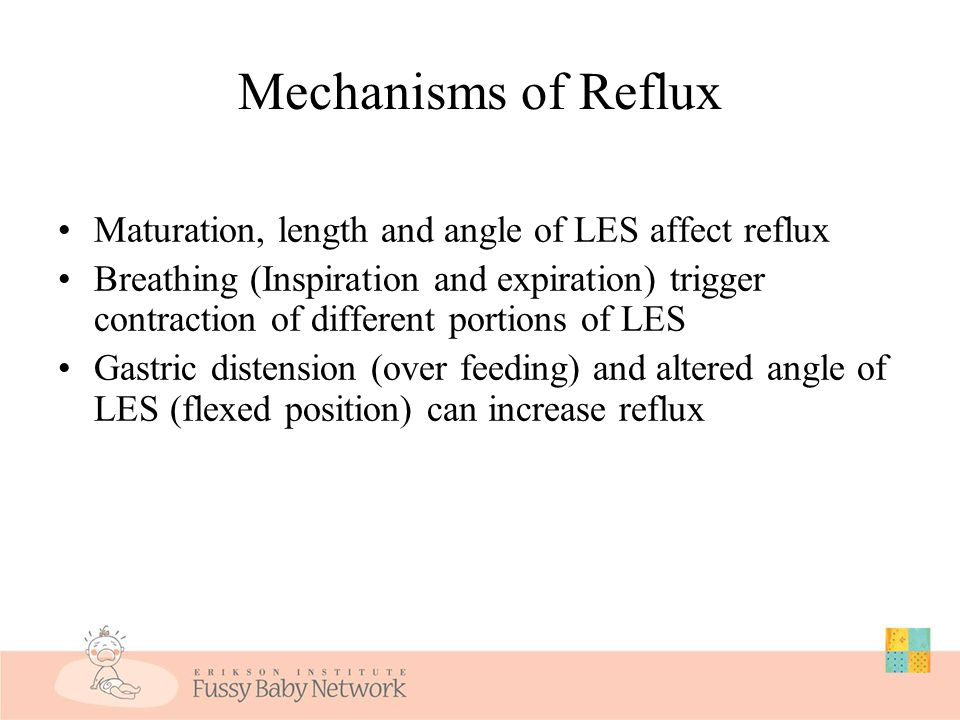 Gastroesophageal Reflux Lower esophageal sphincter (LES) is a muscle between the esophagus and the stomach LES matures at 6-7 weeks While immature, it does not close tightly, so feedings can go in a reverse direction, from stomach to esophagus