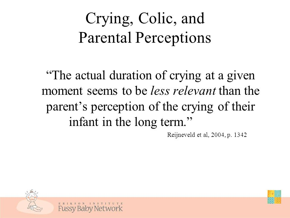 What Stresses Parents the Most Prolonged length of cry bouts High intensity of cry (high cry to fuss ratio) Cry not reduced by extra carrying Resistan