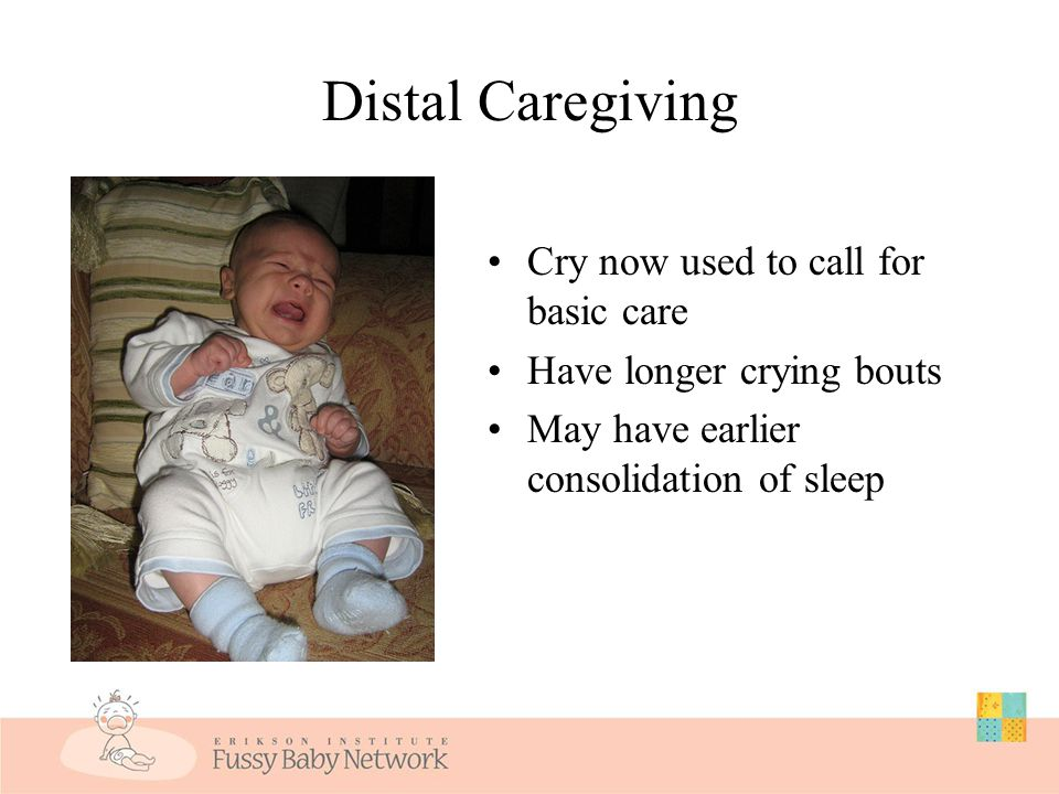 Proximal Caregiving Babies communicate through movement and cries Mothers sense babies' arousal through body signals and soothe before crying begins Lester, 2006