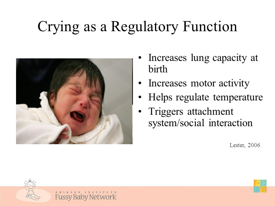 Excessive Crying Plus: Sudden onset –Unpredictable Cry quality –Higher pitch, reaches peak quickly –Like a pain cry Physical signs –Clenched fists –Grimace/flushing –Gas/distention Inconsolable Late afternoon fist-shaking rage Lester, Boukydis, Garcia-Coll, & Hole, 1990
